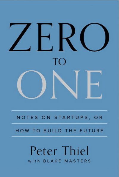 zero-to-one-notes-on-startups-or-how-to-build-the-future-by-peter-thiel